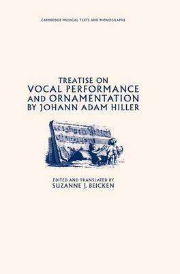 Treatise on Vocal Performance and Ornamentation by Johann Adam Hiller - Cambridge Musical Texts and Monographs (Hardback)