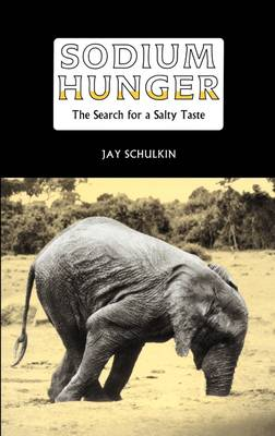 Sodium Hunger: The Search for a Salty Taste (Hardback)