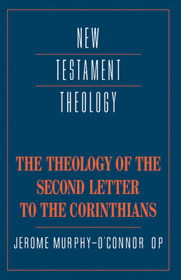 The Theology of the Second Letter to the Corinthians - New Testament Theology (Hardback)