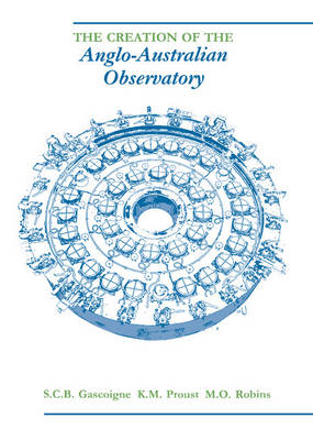 The Creation of the Anglo-Australian Observatory (Hardback)