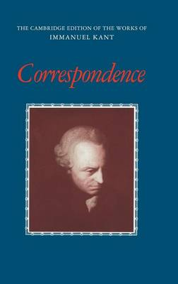 Correspondence - The Cambridge Edition of the Works of Immanuel Kant (Hardback)