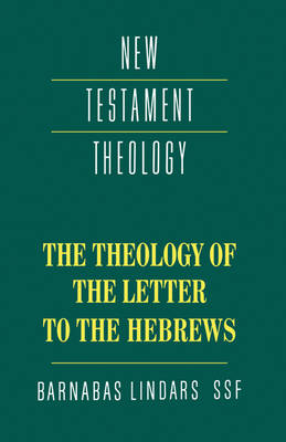 New Testament Theology: The Theology of the Letter to the Hebrews (Hardback)