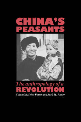 China's Peasants: The Anthropology of a Revolution (Hardback)