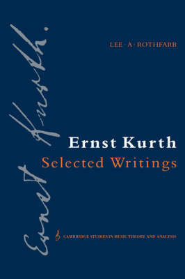 Ernst Kurth: Selected Writings - Cambridge Studies in Music Theory and Analysis 2 (Hardback)