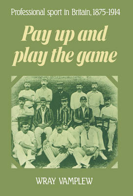Pay Up and Play the Game: Professional Sport in Britain, 1875-1914 (Hardback)