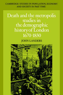 Cambridge Studies in Population, Economy and Society in Past Time: Death and the Metropolis: Studies in the Demographic History of London, 1670-1830 Series Number 20 (Hardback)