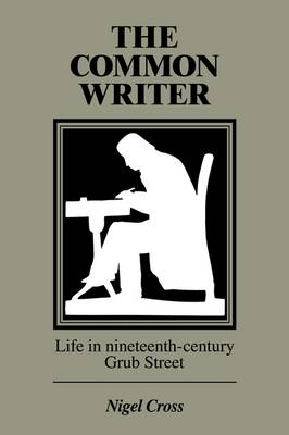 The Common Writer: Life in Nineteenth-Century Grub Street (Paperback)
