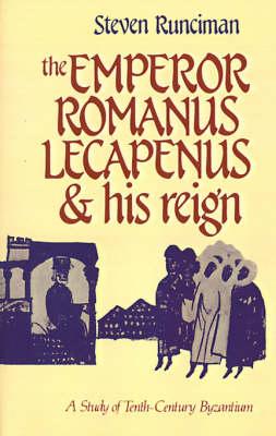 The Emperor Romanus Lecapenus and his Reign: A Study of Tenth-Century Byzantium (Paperback)