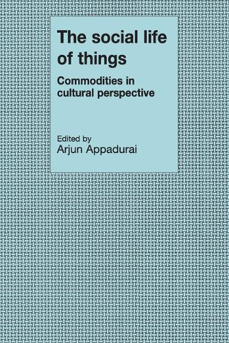 The Social Life of Things: Commodities in Cultural Perspective (Paperback)