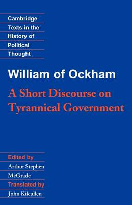 William of Ockham: A Short Discourse on Tyrannical Government - Cambridge Texts in the History of Political Thought (Paperback)