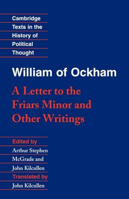 Cambridge Texts in the History of Political Thought: William of Ockham: 'A Letter to the Friars Minor' and Other Writings (Paperback)
