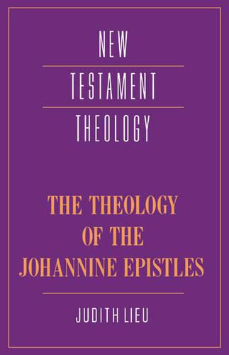 The Theology of the Johannine Epistles - New Testament Theology (Paperback)