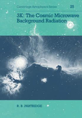 3K: The Cosmic Microwave Background Radiation - Cambridge Astrophysics 25 (Paperback)