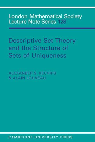Descriptive Set Theory and the Structure of Sets of Uniqueness - London Mathematical Society Lecture Note Series 128 (Paperback)