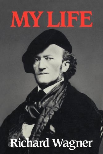 Richard Wagner: My Life (Paperback)
