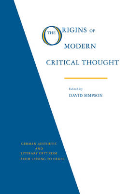 The Origins of Modern Critical Thought: German Aesthetic and Literary Criticism from Lessing to Hegel (Paperback)