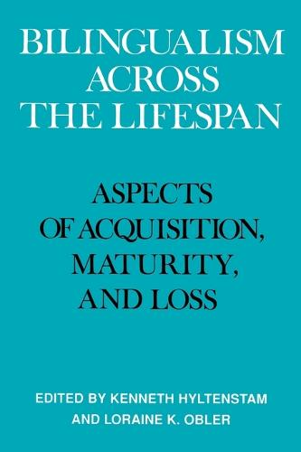 Bilingualism across the Lifespan: Aspects of Acquisition, Maturity and Loss (Paperback)