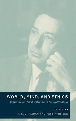 World, Mind, and Ethics: Essays on the Ethical Philosophy of Bernard Williams (Hardback)