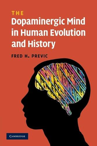 The Dopaminergic Mind in Human Evolution and History (Paperback)