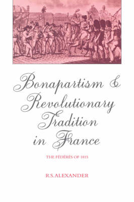 Bonapartism and Revolutionary Tradition in France: The Federes of 1815 (Hardback)