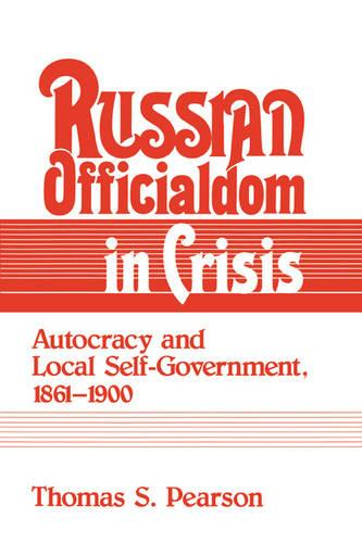 Russian Officialdom in Crisis: Autocracy and Local Self-Government, 1861-1900 (Hardback)