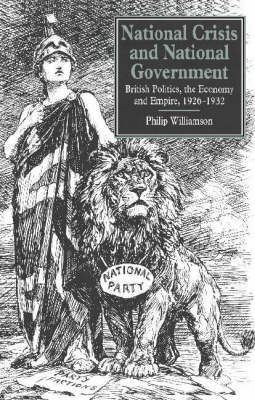 National Crisis and National Government: British Politics, the Economy and Empire, 1926-1932 (Hardback)