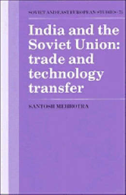 Cambridge Russian, Soviet and Post-Soviet Studies: India and the Soviet Union: Trade and Technology Transfer Series Number 73 (Hardback)