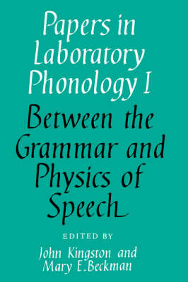Papers in Laboratory Phonology: Volume 1, Between the Grammar and Physics of Speech - Papers in Laboratory Phonology (Hardback)
