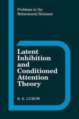 Latent Inhibition and Conditioned Attention Theory - Problems in the Behavioural Sciences 9 (Hardback)