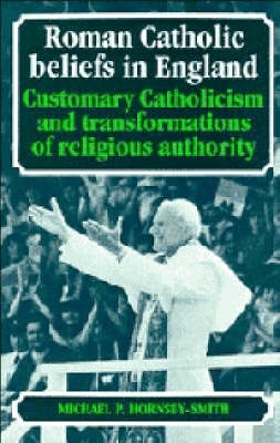 Roman Catholic Beliefs in England: Customary Catholicism and Transformations of Religious Authority (Hardback)