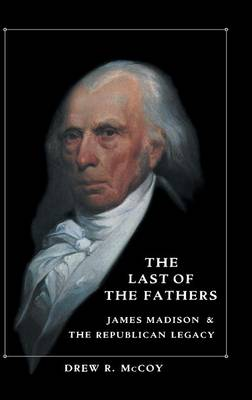 The Last of the Fathers: James Madison and the Republican Legacy (Hardback)