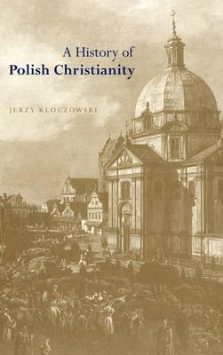 A History of Polish Christianity (Hardback)