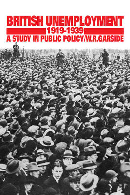 British Unemployment 1919-1939: A Study in Public Policy (Hardback)