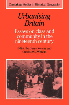 Urbanising Britain: Essays on Class and Community in the Nineteenth Century - Cambridge Studies in Historical Geography 17 (Hardback)