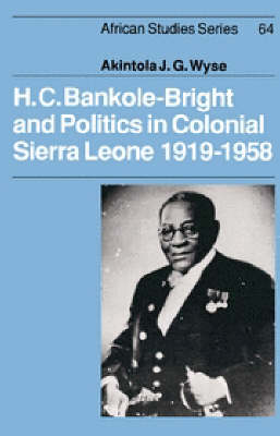 H. C. Bankole-Bright and Politics in Colonial Sierra Leone, 1919-1958 - African Studies 64 (Hardback)