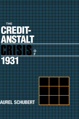 The Credit-Anstalt Crisis of 1931 - Studies in Macroeconomic History (Hardback)