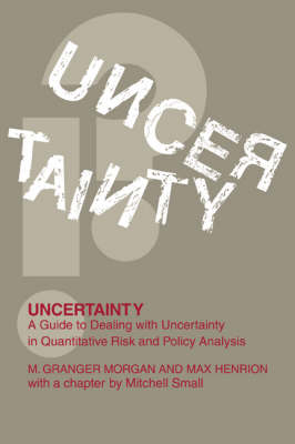 Uncertainty: A Guide to Dealing with Uncertainty in Quantitative Risk and Policy Analysis (Hardback)