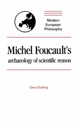 Michel Foucault's Archaeology of Scientific Reason: Science and the History of Reason - Modern European Philosophy (Paperback)