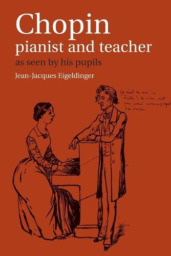 Chopin: Pianist and Teacher: As Seen by his Pupils (Paperback)