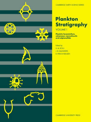 Plankton Stratigraphy: Volume 1, Planktic Foraminifera, Calcareous Nannofossils and Calpionellids - Cambridge Earth Science Series (Paperback)