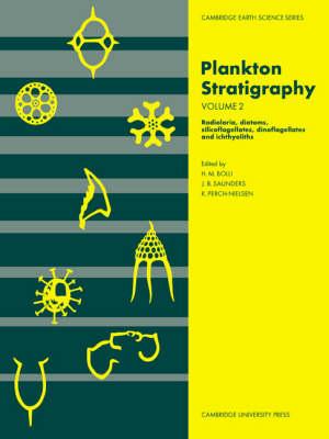 Plankton Stratigraphy: Volume 2, Radiolaria, Diatoms, Silicoflagellates, Dinoflagellates and Ichthyoliths: Plankton Stratigraphy: Volume 2, Radiolaria, Diatoms, Silicoflagellates, Dinoflagellates and Ichthyoliths Radiolaria, Diatoms, Silicoflagellates, Sinoflagellates and Ichthyoliths v. 2 - Cambridge Earth Science Series (Paperback)