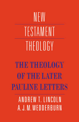 The Theology of the Later Pauline Letters - New Testament Theology (Paperback)