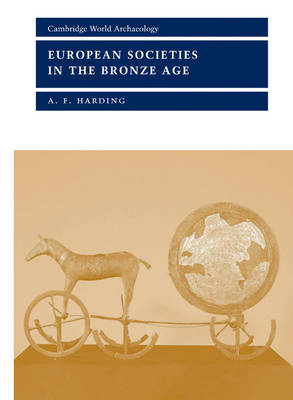 European Societies in the Bronze Age - Cambridge World Archaeology (Paperback)