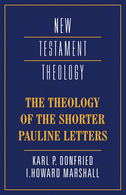 The Theology of the Shorter Pauline Letters - New Testament Theology (Paperback)