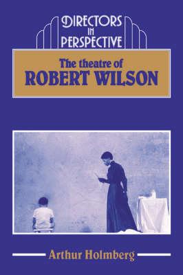 The Theatre of Robert Wilson - Directors in Perspective (Paperback)