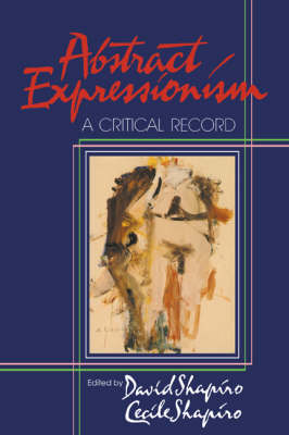 Abstract Expressionism: A Critical Record (Paperback)
