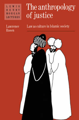 The Anthropology of Justice: Law as Culture in Islamic Society - Lewis Henry Morgan Lectures (Paperback)