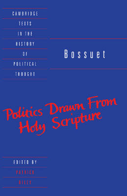 Bossuet: Politics Drawn from the Very Words of Holy Scripture - Cambridge Texts in the History of Political Thought (Paperback)