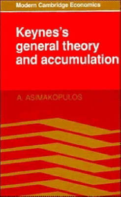 Modern Cambridge Economics Series: Keynes's General Theory and Accumulation (Paperback)