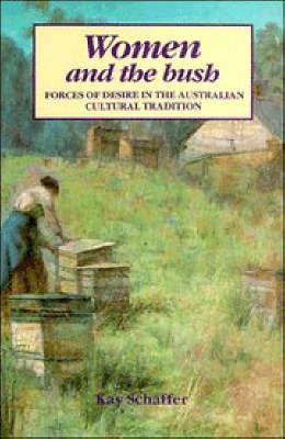 Women and the Bush: Forces of Desire in the Australian Cultural Tradition (Paperback)